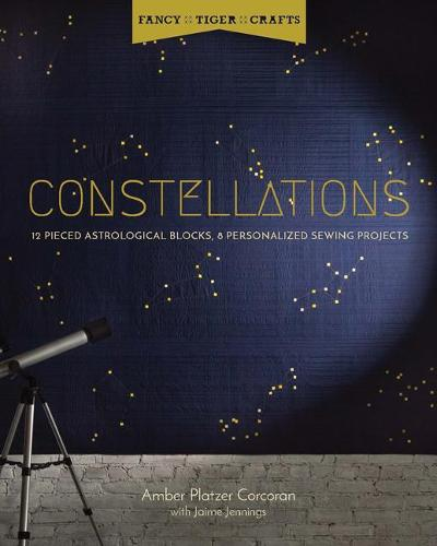 Fancy Tiger Crafts: Constellations: Twelve Pieced Astrological Blocks, 8 Personalized Sewing Projects (Paperback)