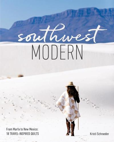 Southwest Modern: From Marfa to New Mexico: 18 Travel-Inspired Quilts (Paperback)