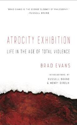 Atrocity Exhibition: Life in the Age of Total Violence (Paperback)