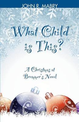 What Child Is This?: A Christmas at Bremmer's Novel (Paperback)