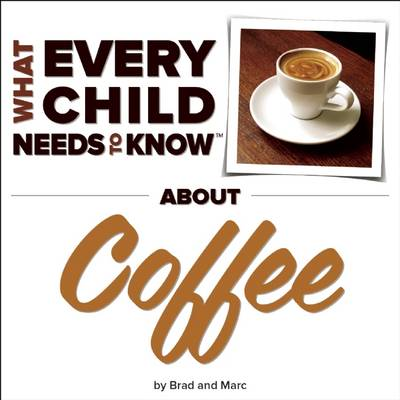 What Every Child Needs To Know About Coffee (Hardback)