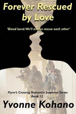 Forever Rescued by Love: Flynn's Crossing Romantic Suspense Series Book 12 - Flynn's Crossing 12 (Paperback)