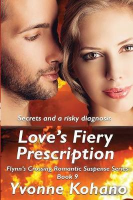 Love's Fiery Prescription: Flynn's Crossing Romantic Suspense Series Book 9 - Flynn's Crossing 9 (Paperback)