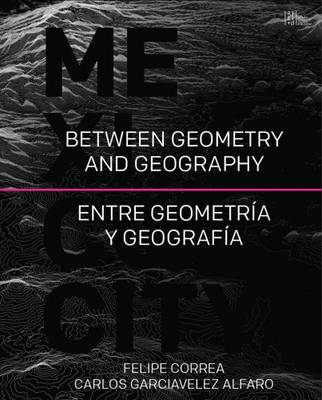 Between Geography and Geometry: Mexico City (Paperback)