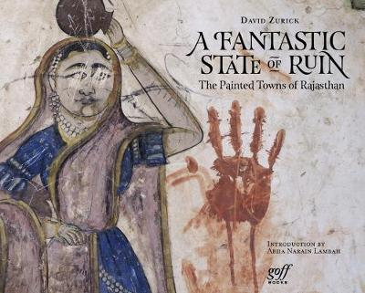 Fantastic State of Ruin: The Painted Towns of Rajasthan (Hardback)