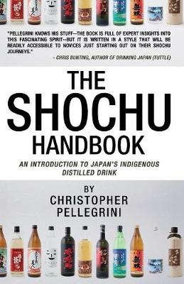 The Shochu Handbook - An Introduction to Japan's Indigenous Distilled Drink (Paperback)