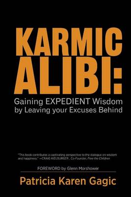 Karmic Alibi: Gaining Expedient Wisdom by Leaving Your Excuses Behind (Paperback)