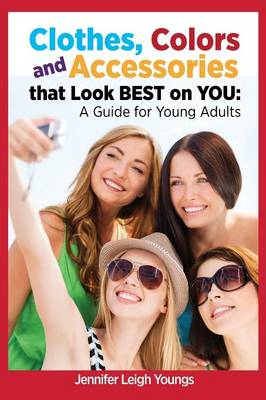 Clothes, Colors & Accessories That Look Best on You: A Guide for Young Adults (Paperback)