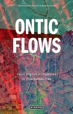Ontic Flows: From Digital Humanities to Posthumanities (Paperback)