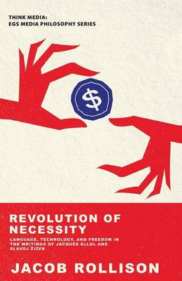 Revolution of Necessity: Language, Technique, and Freedom in the Writings of Jacques Ellul and Slavoj Zizek (Paperback)