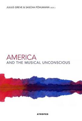 America and the Musical Unconscious (Hardback)