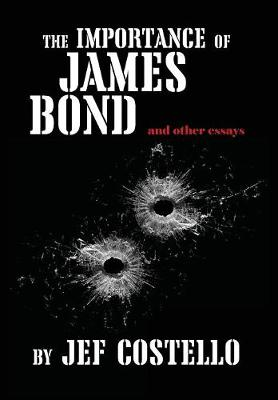 The Importance of James Bond & Other Essays (Hardback)