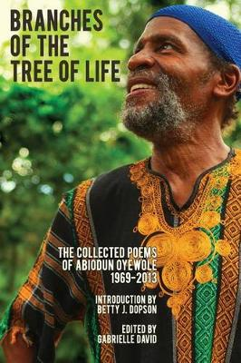 Branches of the Tree of Life: The Collected Poems of Abiodun Oyewole 1969-2013 (Paperback)