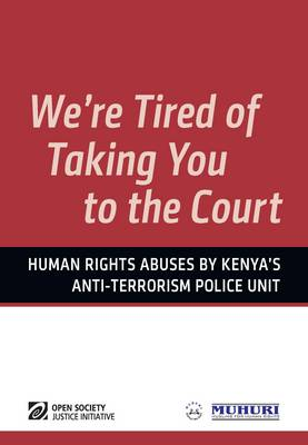 We're Tired of Taking You to the Court: Human Rights Abuses by Kenya's Anti-terrorism Police Unit (Paperback)