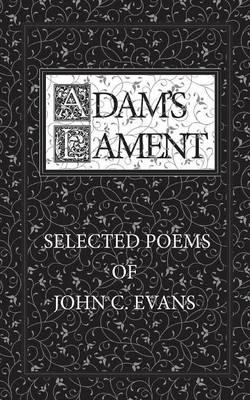 Adam's Lament: Selected Poems of John C. Evans (Paperback)