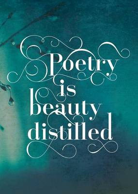 Poetry Is Beauty Distilled (Paperback)