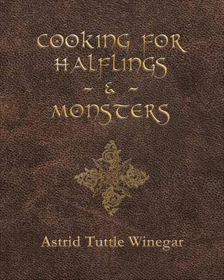 Cooking for Halflings & Monsters: 111 Comfy, Cozy Recipes for Fantasy-Loving Souls (Paperback)