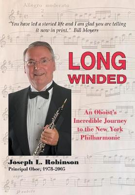 Long Winded: An Oboist's Incredible Journey to the New York Philharmonic (Hardback)