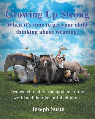 Growing Up Strong: When It's Time to Get Your Child Thinking about Weaning. (Paperback)