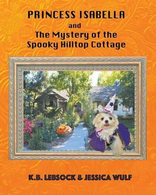 Princess Isabella and the Mystery of the Spooky Hilltop Cottage - Princess Isabella 4 (Paperback)