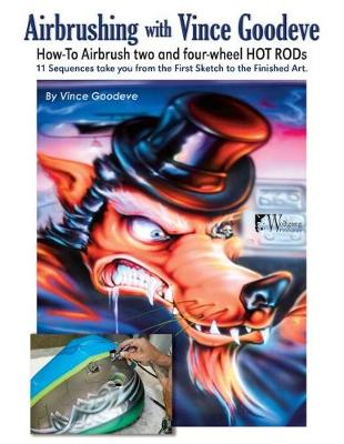 Airbrushing with Vince Goodeve: How to Airbrush 2 and 4 Wheel Hot Rods (Paperback)