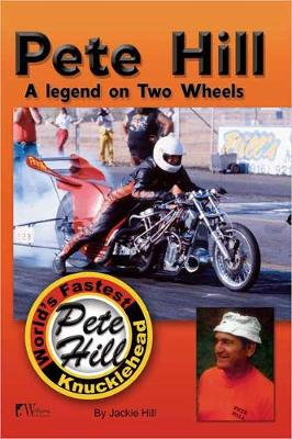 Pete Hill--A Legend on Two Wheels: World's Fastest Knucklehead (Paperback)