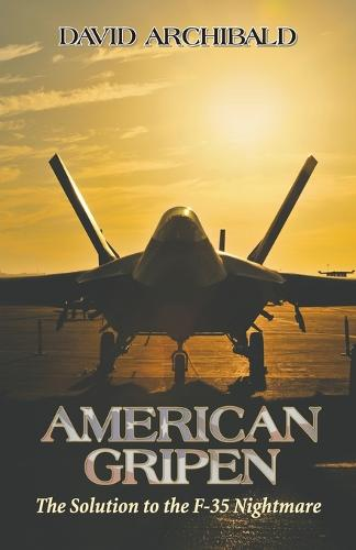 American Gripen: The Solution to the F-35 Nightmare (Paperback)
