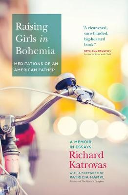Raising Girls in Bohemia: Meditations of an American Father: A Memoir in Essays (Paperback)
