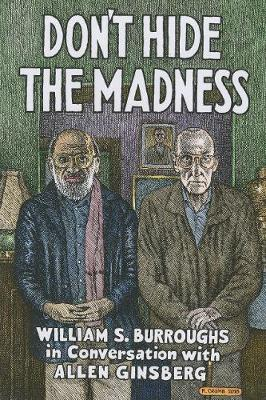 Don't Hide the Madness: William S. Burroughs in Conversation with Allen Ginsberg (Hardback)