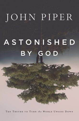 Astonished by God: Ten Truths to Turn the World Upside Down (Paperback)