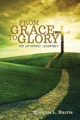 From Grace to Glory, an Upward Journey (Paperback)