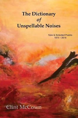 The Dictionary of Unspellable Noises: New & Selected Poems 1975 - 2018 (Paperback)