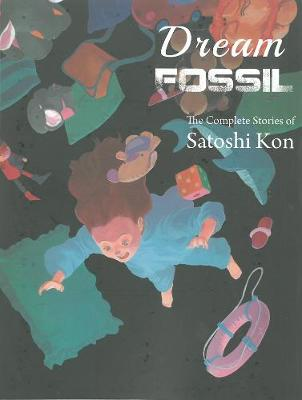 Dream Fossil: The Complete Stories of Satoshi Kon (Paperback)