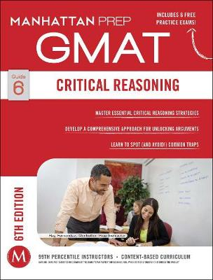 GMAT Critical Reasoning - Manhattan Prep GMAT Strategy Guides (Paperback)