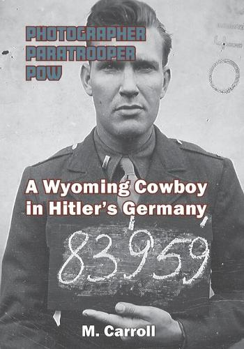 Photographer, Paratrooper, POW: A Wyoming Cowboy in Hitler's Germany (Paperback)