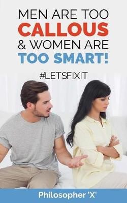 Men Are Too Callous & Women Are Too Smart!: #Letsfixit (Paperback)