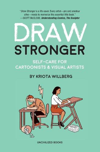 Draw Stronger: Self-Care for Cartoonists and Other Visual Artists (Paperback)