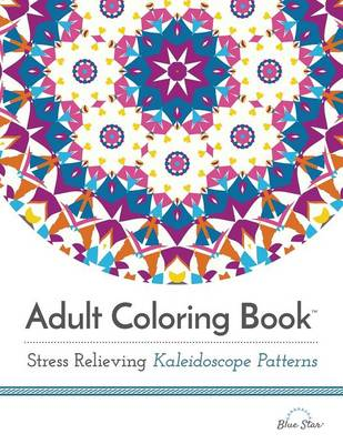 Adult Coloring Book: Stress Relieving Kaleidoscope Patterns (Paperback)