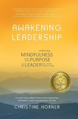 Awakening Leadership: Embracing Mindfulness, Your Life's Purpose, and the Leader You Were Born to Be (Hardback)