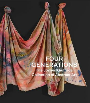 Four Generations - The Joyner Giuffrida Collection of Abstract Art (Hardback)