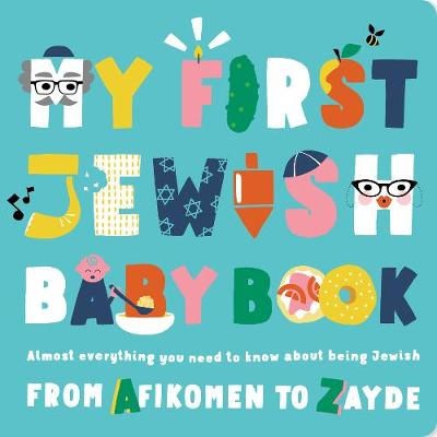 My First Jewish Baby Book: An ABC of Jewish Holidays, Food, Rituals and Other Fun Stuff (Board book)