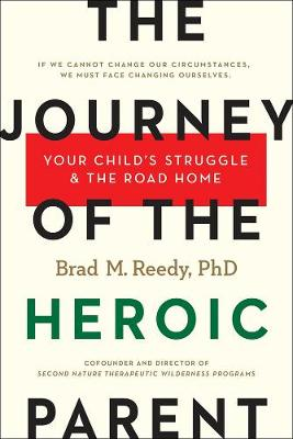 The Journey Of The Heroic Parent: Your Child's Struggle & The Road Home (Hardback)