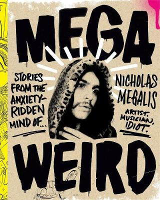 Mega Weird (deluxe Signed Edition): Stories from the Anxiety-Ridden Mind of Nicholas Megalis (Hardback)