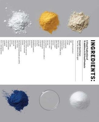 Ingredients: A Visual Exploration of 75 Additives & 25 Food Products (Hardback)