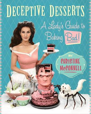 Deceptive Desserts: A Lady's Guide to Baking Bad! (Hardback)