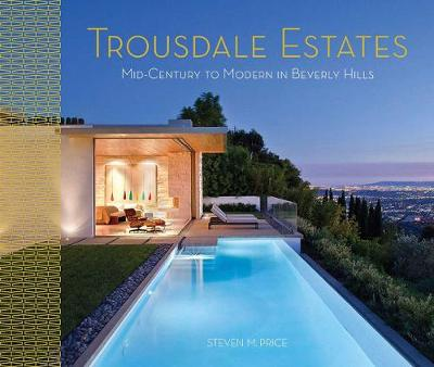Trousdale Estates: Mid-Century to Modern in Beverly Hills (Hardback)