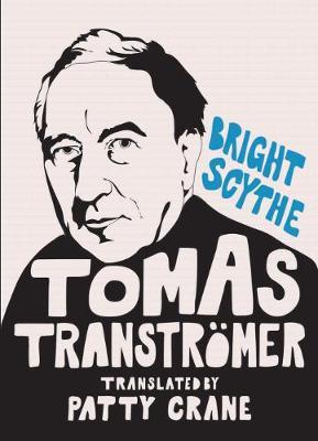 Bright Scythe: Selected Poems by Tomas Transtr mer (Hardback)