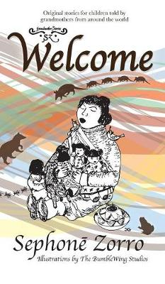 Welcome: Volume One - Sephone Zorro's Grandmother Stories 1 (Hardback)