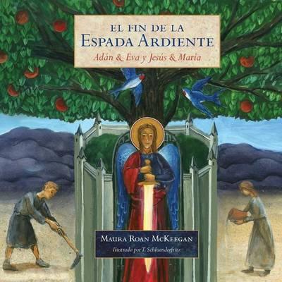 Fin de La Espada Ardiente: Adan & Eva y Jesus & Maria (Paperback)