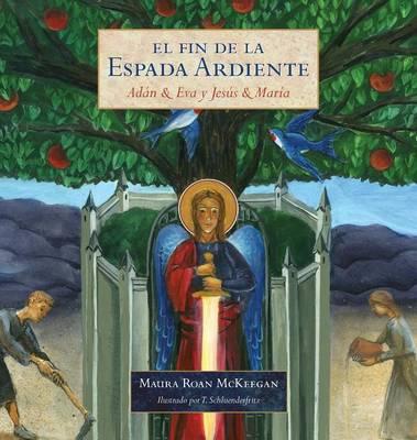 Fin de La Espada Ardiente: Adan & Eva y Jesus & Maria (Hardback)